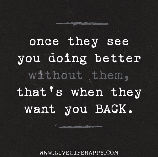 I Want You Back Quotes: Once They See You Doing Better Without Them, That's When