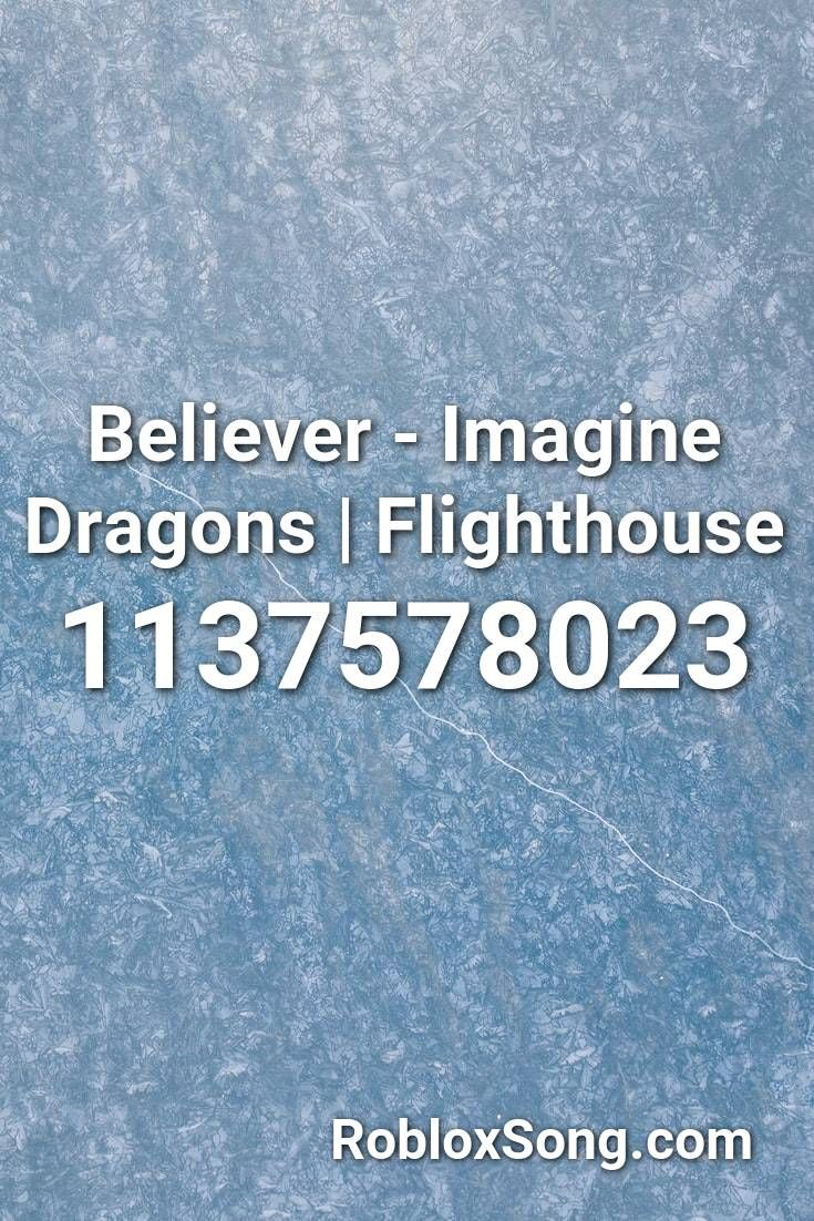 Believer Imagine Dragons Flighthouse Roblox Id Roblox Music