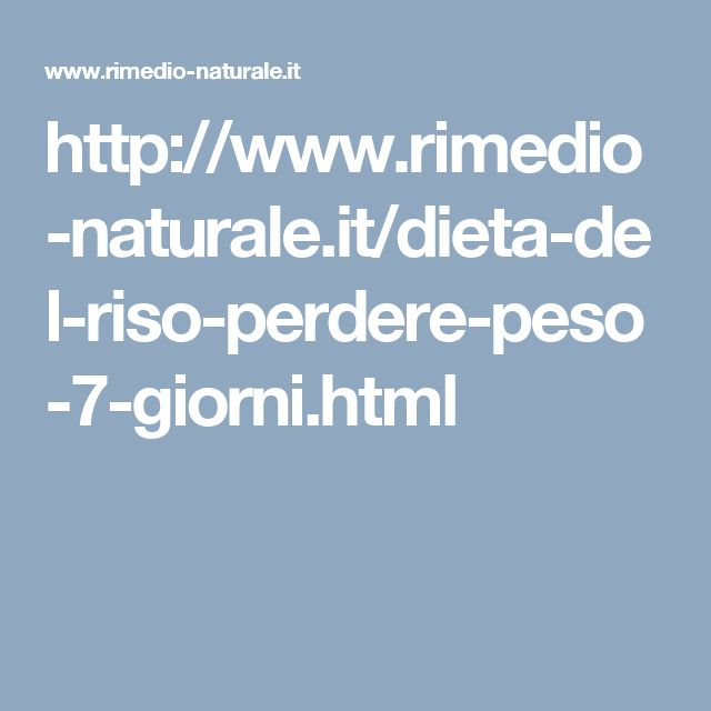 http://www.rimedio-naturale.it/dieta-del-riso-perdere-peso-7-giorni.html