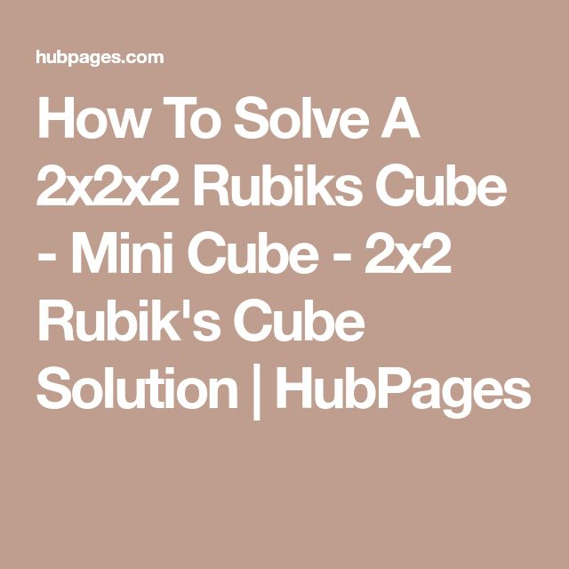 How To Solve A 2x2x2 Rubiks Cube - Mini Cube - 2x2 Rubik's Cube Solution | HubPages