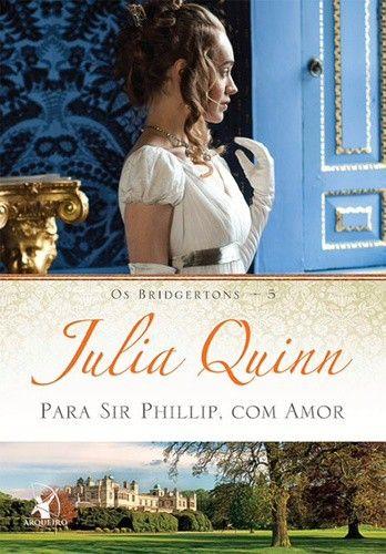Baixar Livro Para Sir Phillip, Com Amor - Os Bridgertons Vol 5 - Julia Quinn em Pdf, mobi e epub
