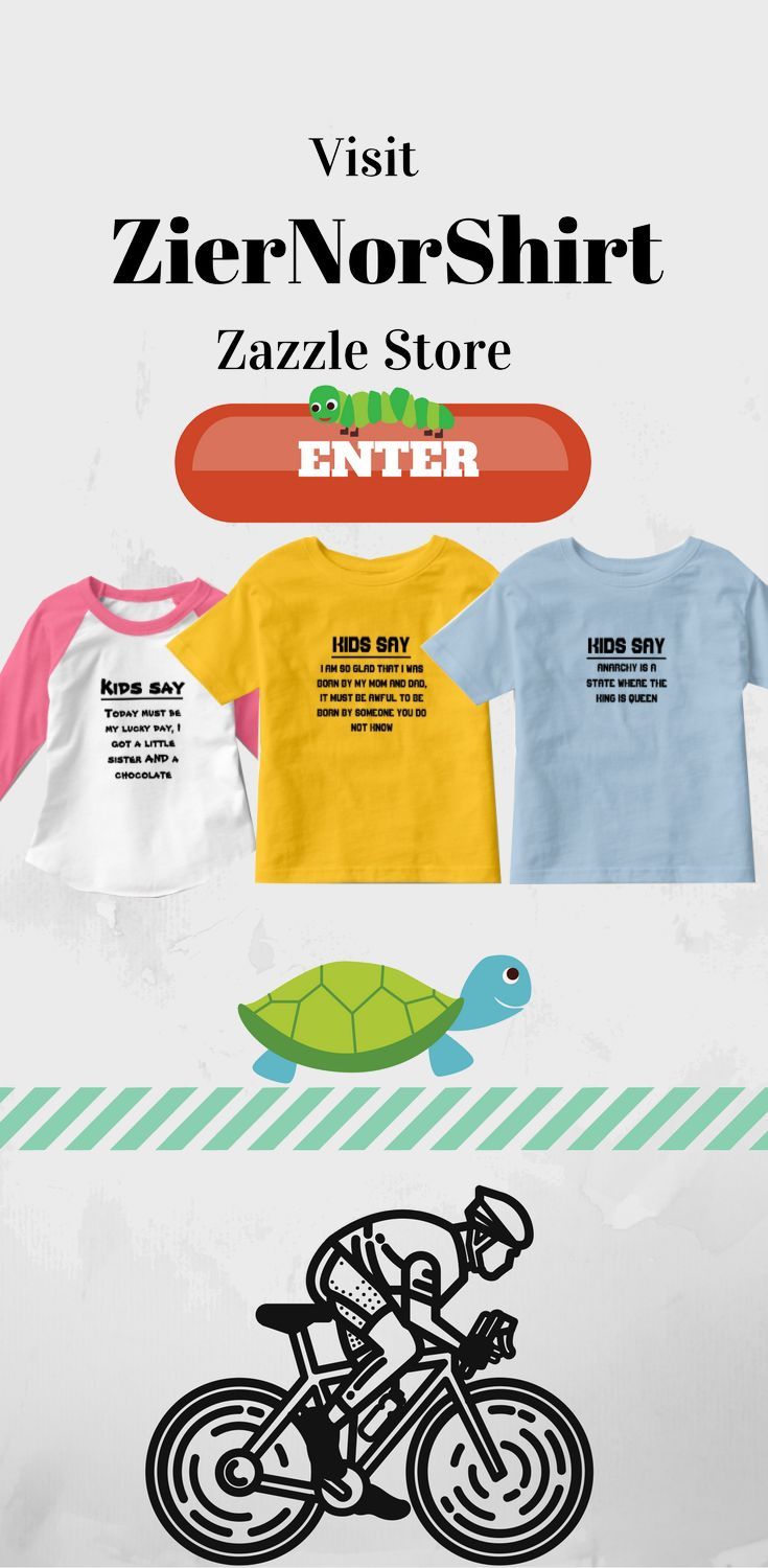 Visit ZierNorShirt Zazzle store for Kids Say T-Shirt