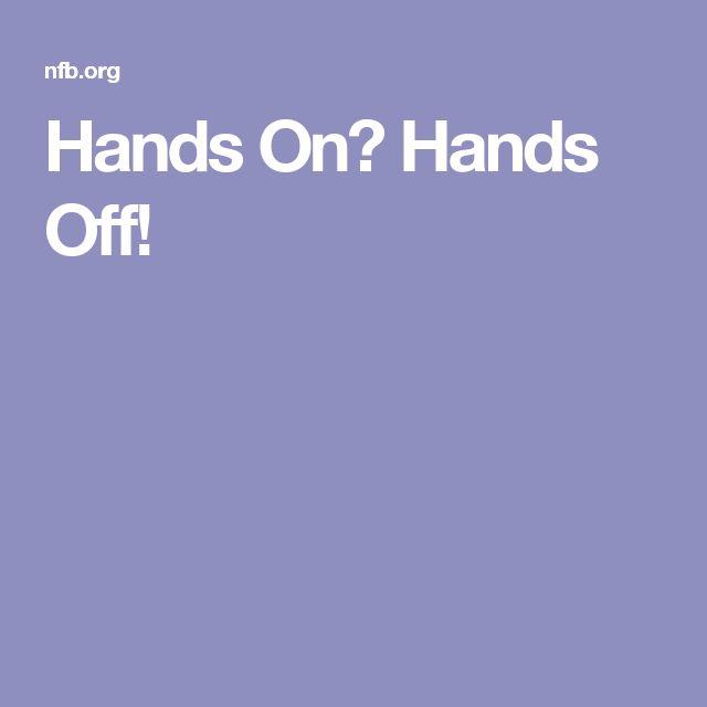 Hands On? Hands Off!