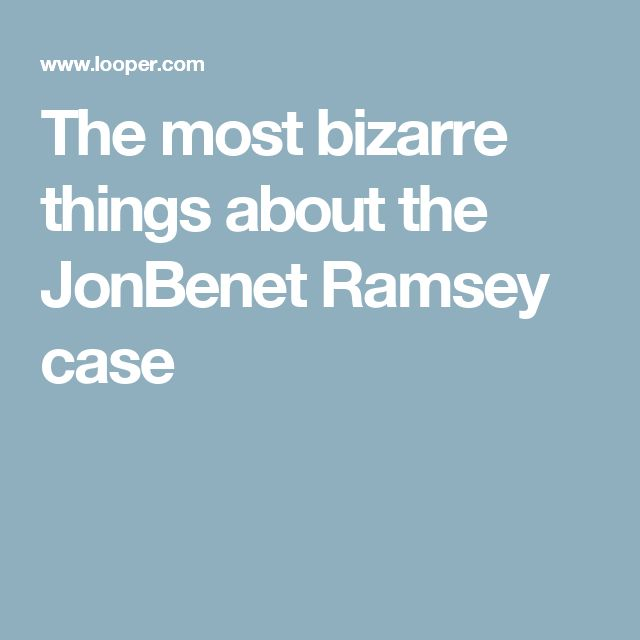 The most bizarre things about the JonBenet Ramsey case