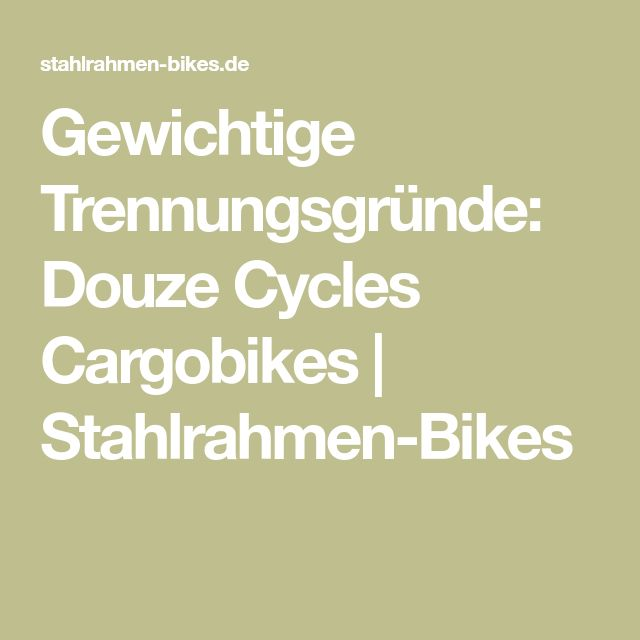 Gewichtige Trennungsgründe: Douze Cycles Cargobikes | Stahlrahmen-Bikes