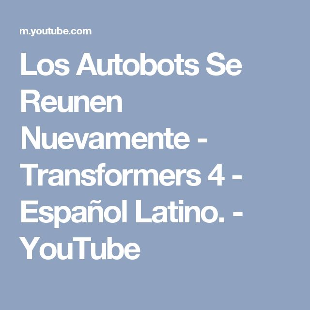 Los Autobots Se Reunen Nuevamente - Transformers 4 - Español Latino. - YouTube