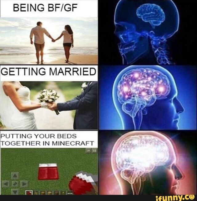 Being Bf Gf Putting Your Beds Together In Minecraft T Ifunny Funny Memes Minecraft Memes Most Hilarious Memes