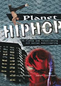 Planet Hiphop : om hiphop som folkbildning och social mobilisering (häftad)