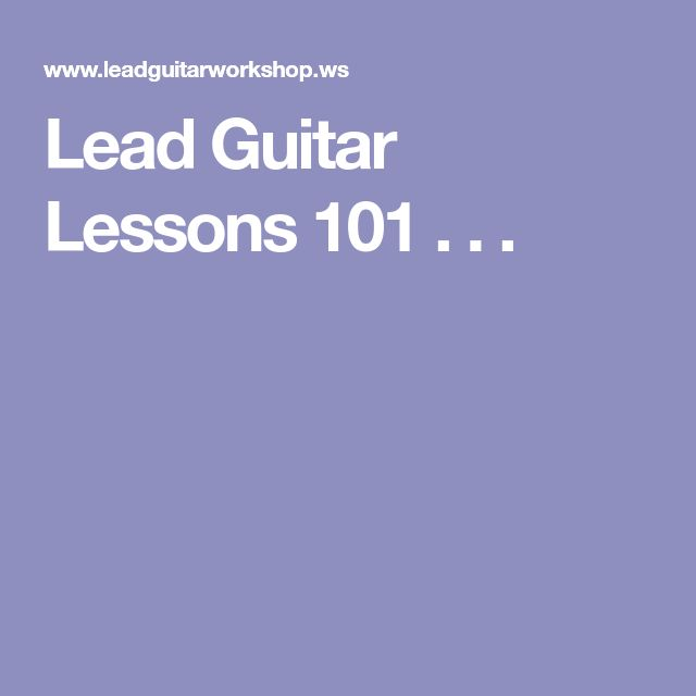 Lead Guitar Lessons 101 . . .