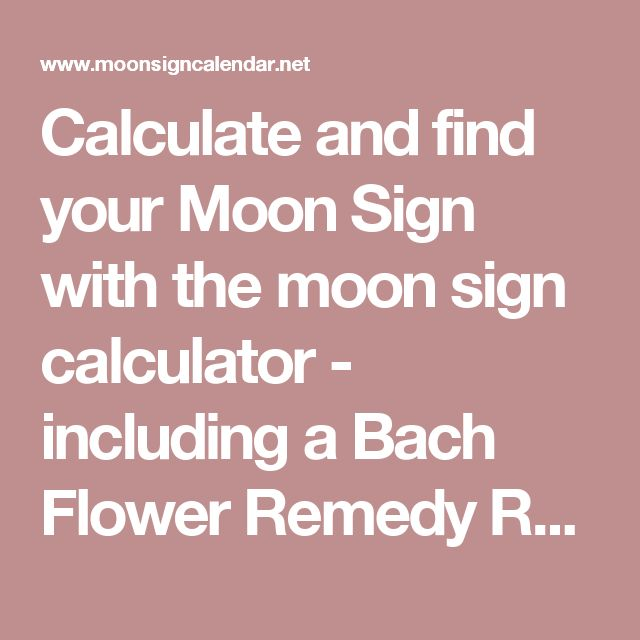 Calculate and find your Moon Sign with the moon sign calculator - including a Bach Flower Remedy Recommondation - Moon Sign Calculator - Moon Sign Calendar