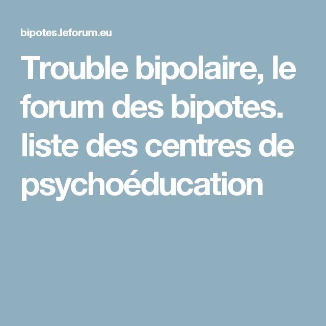 Trouble bipolaire, le forum des bipotes. liste des centres de psychoéducation