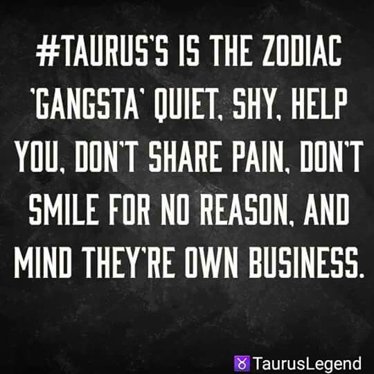 True! Don't mess with the bull cuz you'll get the horns ♉