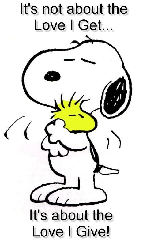 """It's Not about the Love I get, it's about the LOVE I GIVE!"", Snoopy quote"