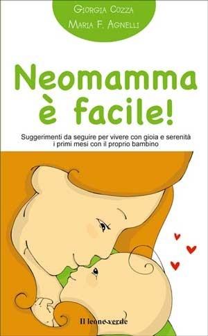 #Neomamma è facile. Suggerimenti da seguire per vivere con gioia e serenità i primi mesi con il proprio #bambino. #book #libro