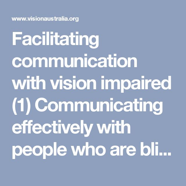 Facilitating communication with vision impaired (1) Communicating effectively with people who are blind