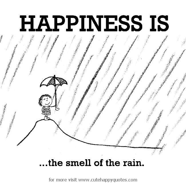 Happiness Is The Smell Of The Rain Cute Happy Quotes Happiness