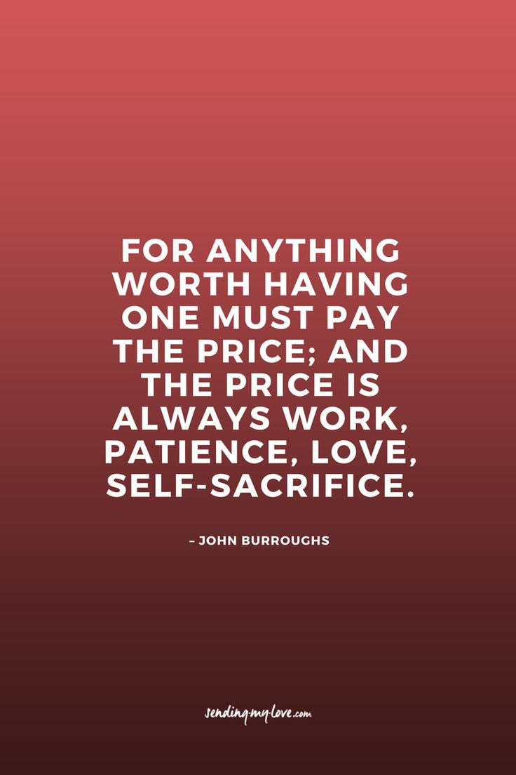 'For anything worth having one must pay the price; and the price is always work, patience, love, self-sacrifice.'