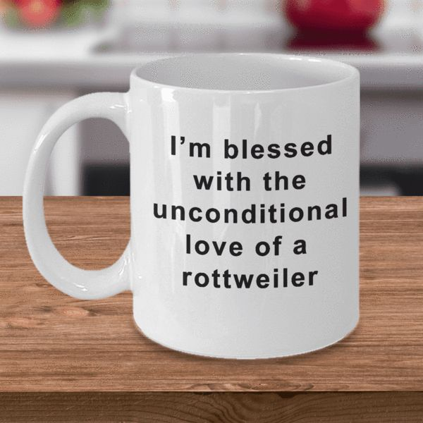 Rottweiler Coffee Mug I'm Blessed With the Unconditional Love of a Rottweiler Gifts for Women Men Tea Cup