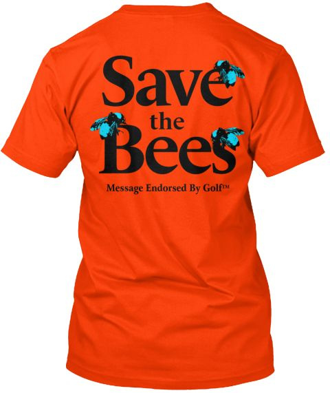Save The Bees   Golf Tyler Orange T-Shirt Back