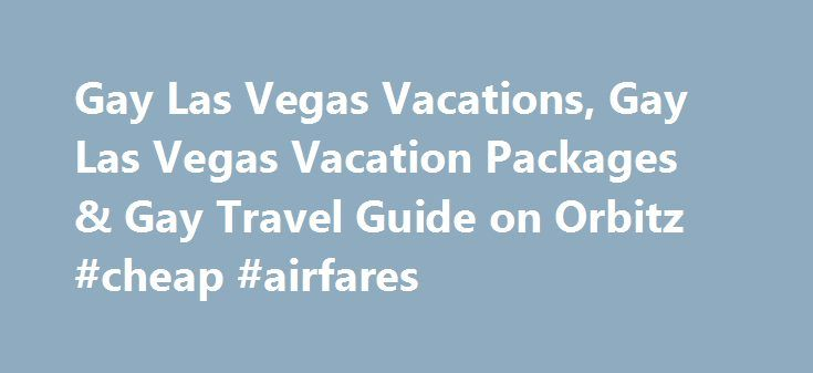 Gay Las Vegas Vacations, Gay Las Vegas Vacation Packages & Gay Travel Guide on Orbitz #cheap #airfares http://travels.remmont.com/gay-las-vegas-vacations-gay-las-vegas-vacation-packages-gay-travel-guide-on-orbitz-cheap-airfares/  #las vegas travel # Why book on Orbitz? Miss Richfield 1981 says it best in this video not all travel sites are created equal. When you book on Orbitz, your travel dollars work harder. Here s why: Las Vegas highlights... Read moreThe post Gay Las Vegas Vacations…