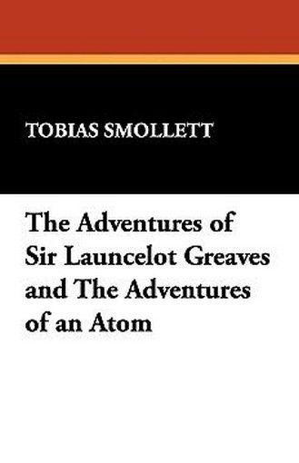The Adventures of Sir Launcelot Greaves and The Adventures of an Atom, by Tobias Smollett (Paperback)