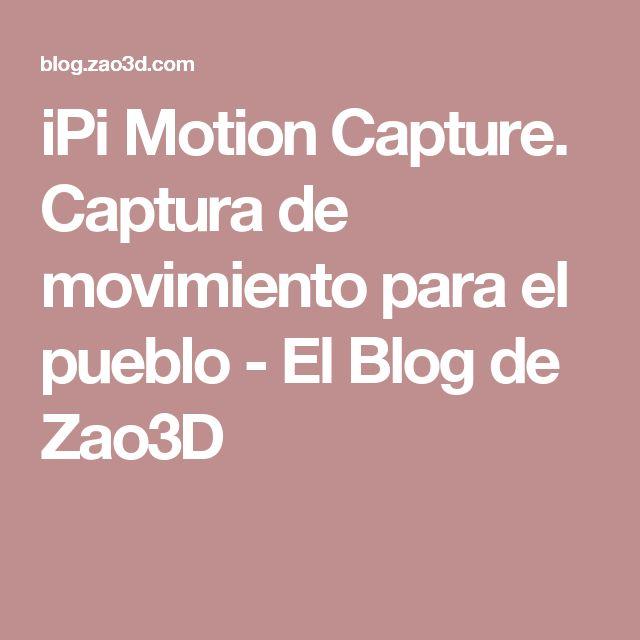 iPi Motion Capture. Captura de movimiento para el pueblo - El Blog de Zao3D