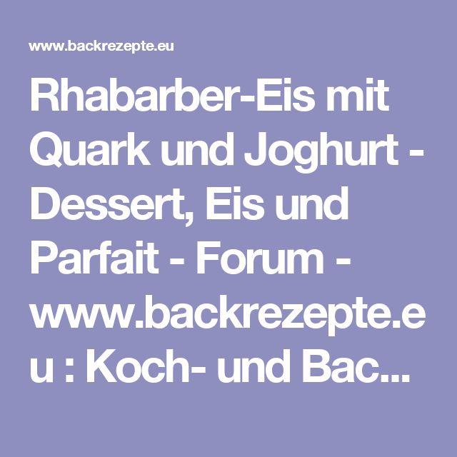 Rhabarber-Eis mit Quark und Joghurt - Dessert, Eis und Parfait - Forum -  www.backrezepte.eu : Koch- und Backrezepte, Forum, Bewertung und vieles mehr!