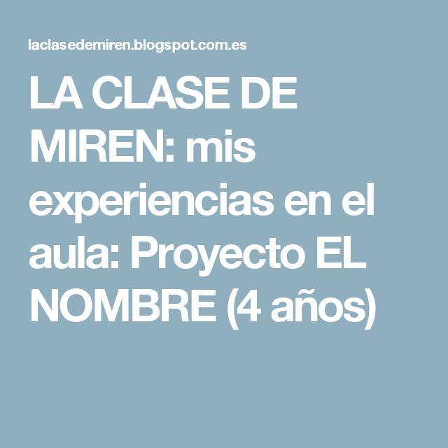 LA CLASE DE MIREN: mis experiencias en el aula: Proyecto EL NOMBRE (4 años)