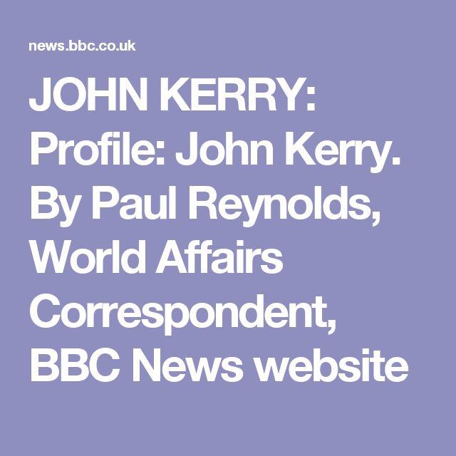 11/5/2004 JOHN KERRY: Profile: John Kerry.  By Paul Reynolds, World Affairs Correspondent, BBC News website