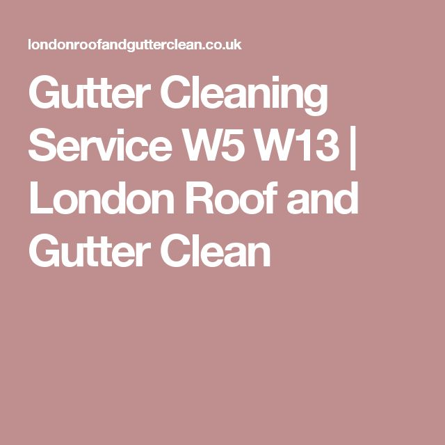 Gutter Cleaning Service W5 W13 | London Roof and Gutter Clean