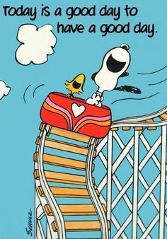 'Today is a Good Day to Have a Good Day', Snoopy & Woodstock, Charlie Brown.