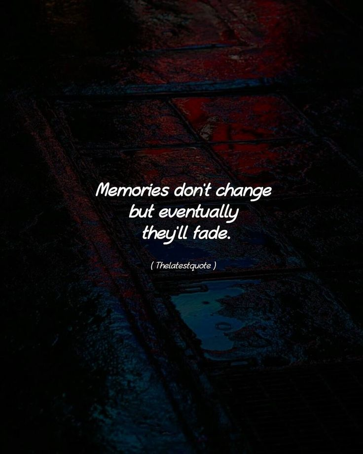 Memories don't change but eventually they'll fade. . . #thelatestquote #quotes
