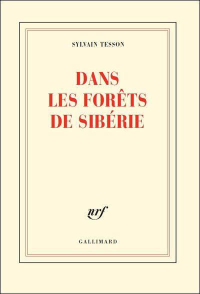 Sylvain Tesson - Dans les forêts de Sibérie / voilà exactement le livre que j'aurais aimé avoir écrit, une aventure que j'aimerais vivre...