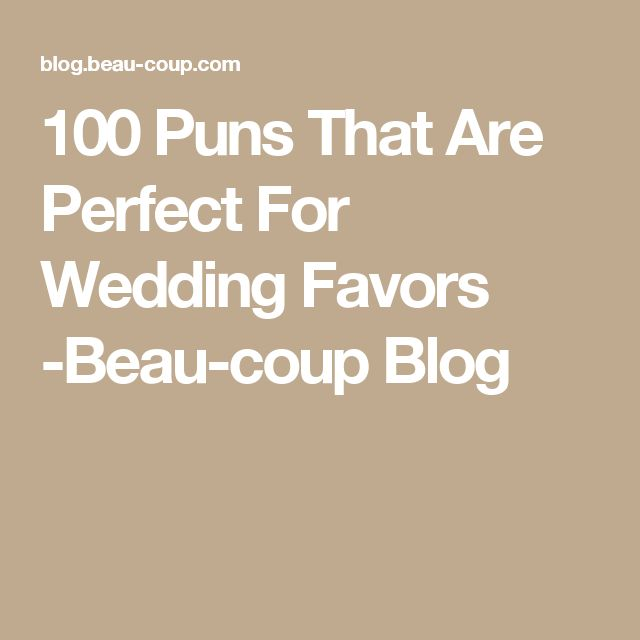 100 Puns That Are Perfect For Wedding Favors -Beau-coup Blog
