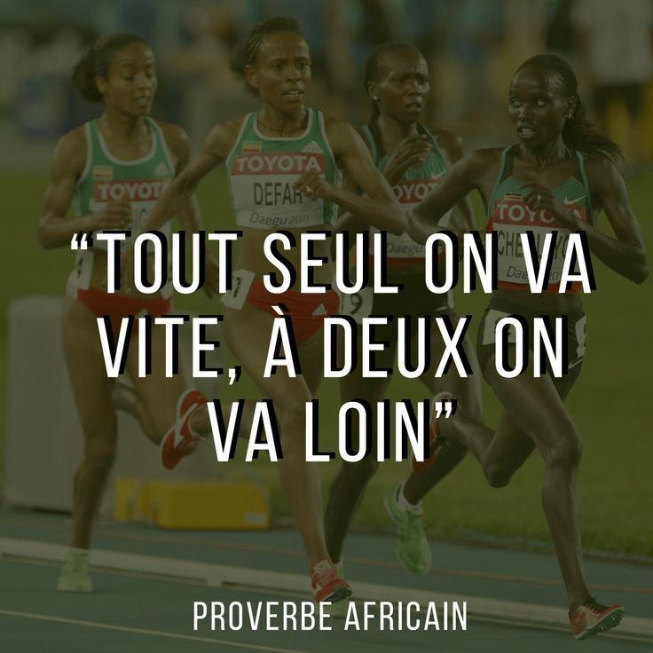 """""""Tout seul on va vite, à deux on va loin"""" - Proverbe africain"""