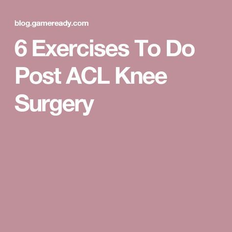 6 Exercises To Do Post ACL Knee Surgery