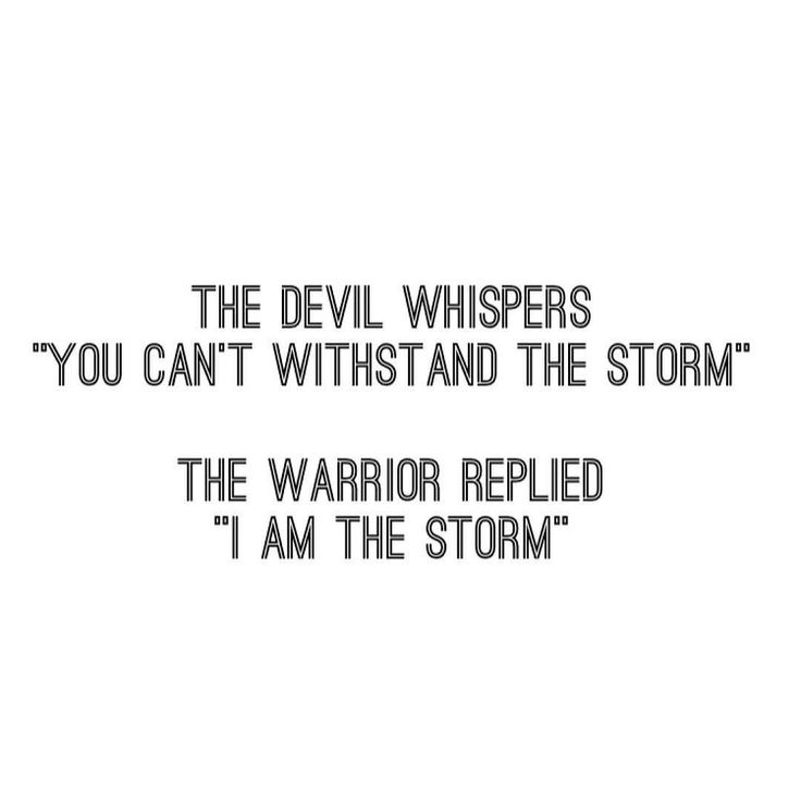 "The devil whispers ""you can't withstand the storm. The warrior replied ""I am the…"