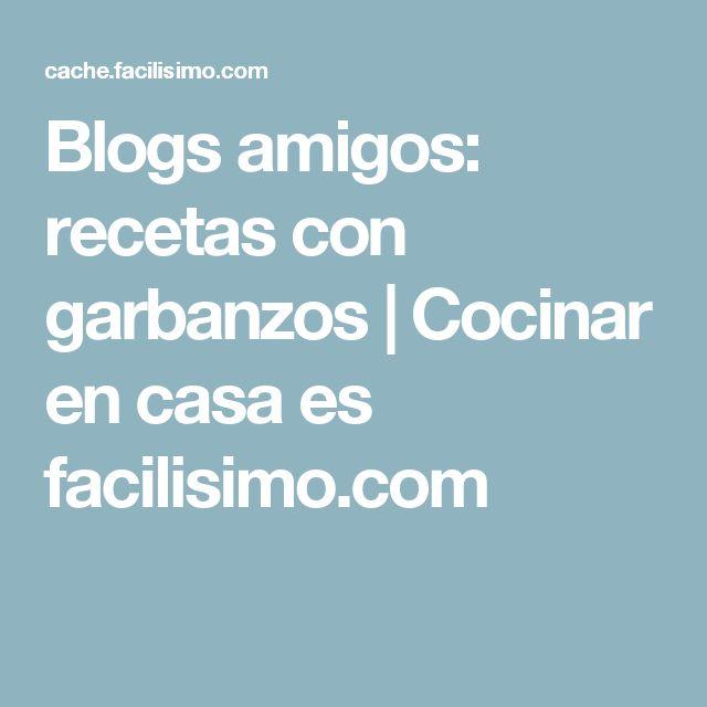 Blogs amigos: recetas con garbanzos | Cocinar en casa es facilisimo.com