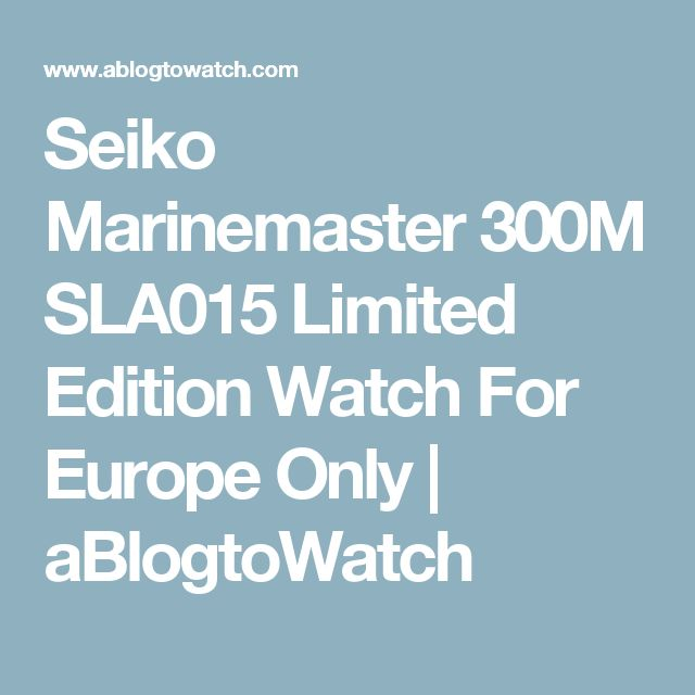 Seiko Marinemaster 300M SLA015 Limited Edition Watch For Europe Only | aBlogtoWatch