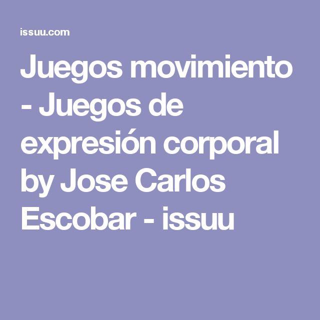 Juegos movimiento - Juegos de expresión corporal by Jose Carlos Escobar - issuu