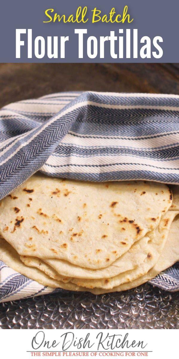 Easy Small Batch Tortilla Recipe One Dish Kitchen Recipe Recipes With Flour Tortillas Recipes Tortilla Recipe