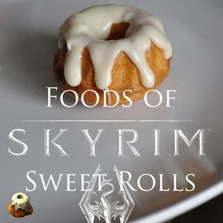 Foods of Skyrim: Sweet Rolls Recipe --- Perfect individual desserts, as opposed to cake. I don't even like cake that much.