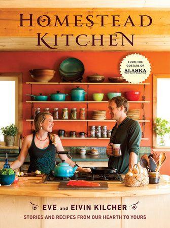 Homestead Kitchen by Eivin Kilcher and Eve Kilcher | PenguinRandomHouse.com  Amazing book I had to share from Penguin Random House