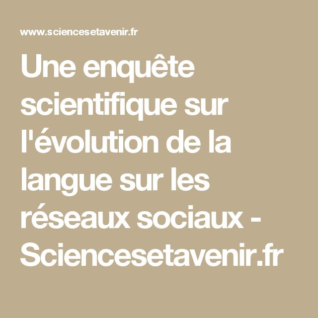 Une enquête scientifique sur l'évolution de la langue sur les réseaux sociaux - Sciencesetavenir.fr