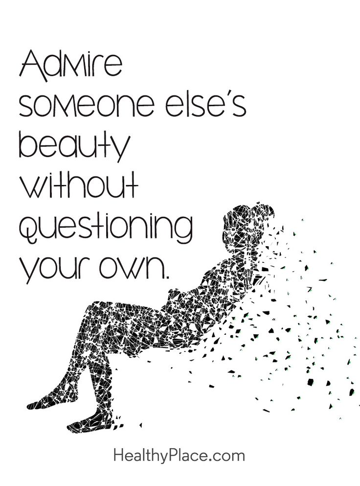 Positive Quote: Admire someone else's beauty without questioning your own. www.HealthyPlace.com