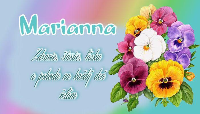 Marianna   Zdravie, šťastie, lásku a pohodu na každý deň želám