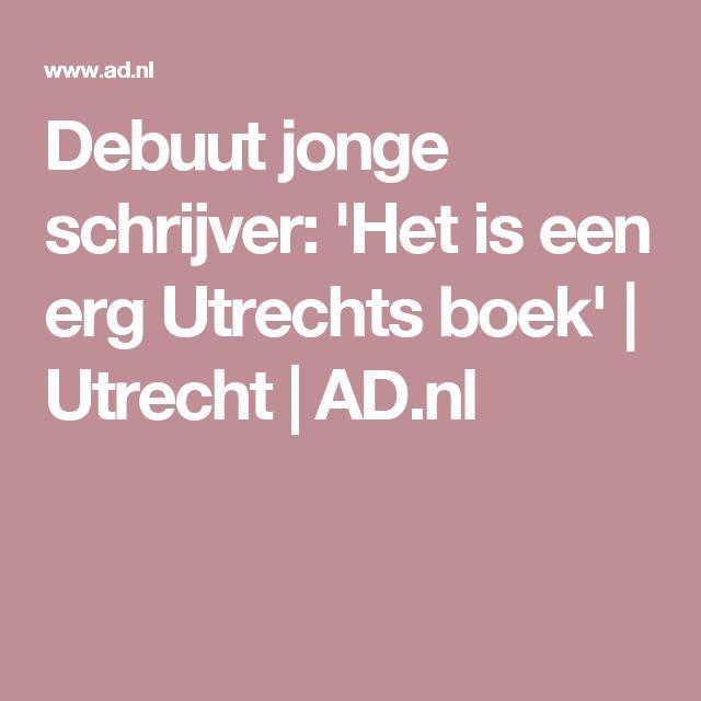 Debuut jonge schrijver: 'Het is een erg Utrechts boek' | Utrecht | AD.nl