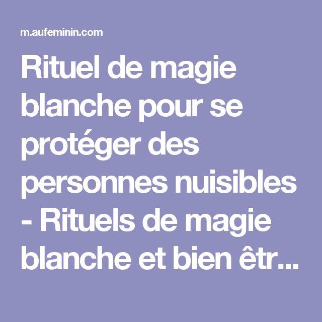 Rituel de magie blanche pour se protéger des personnes nuisibles - Rituels de magie blanche et bien être - aufeminin