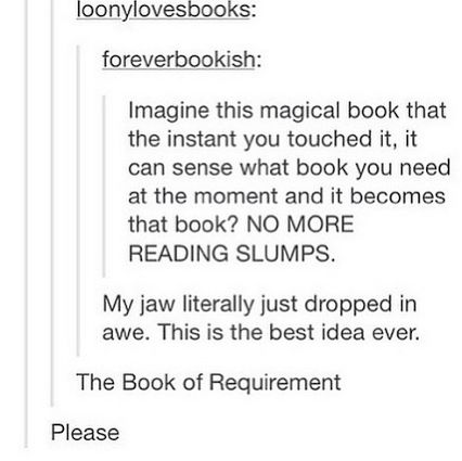 No but guys... what if you were feeling relly depressed or angry and then it just provides the book you need a t that very moment?