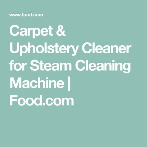 Carpet & Upholstery Cleaner for Steam Cleaning Machine   Food.com